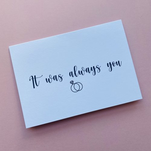 """""""It Was Always You"""" Card"""